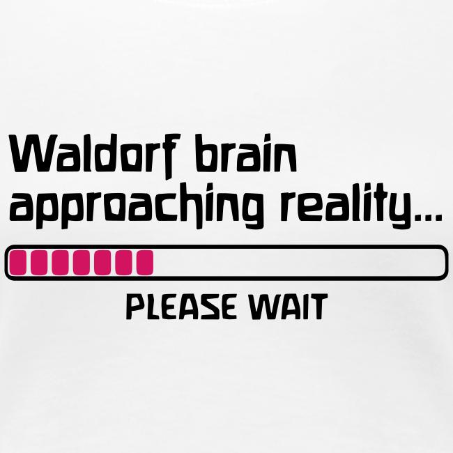 Waldorf brain approaching reality... PLEASE WAIT Girlie Shirt