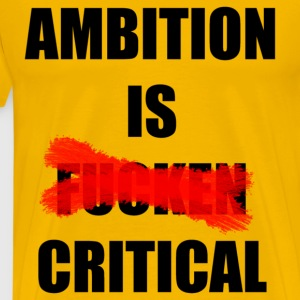 Ambition Is Critical - Mannen Premium T-shirt