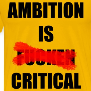 Ambition Is Critical - Premium T-skjorte for menn