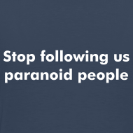 Design ~ Stop following us paranoid people