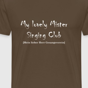 My lovely Mister Singing Club  - Männer Premium T-Shirt