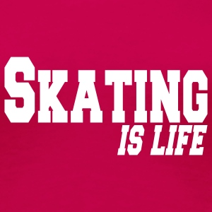 skating is life T-Shirts - Women's Premium T-Shirt