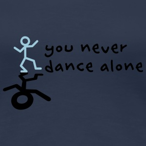 You never dance alone T-Shirts - Frauen Premium T-Shirt