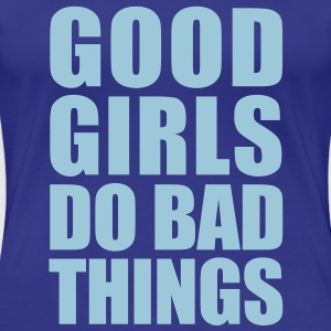 Good Girls Do Bad Things Girlie T-Shirt LB - Frauen Premium T-Shirt