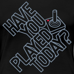 Have you played today? T-Shirts - Frauen Premium T-Shirt