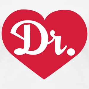 Love Dr | Doktor | Doc | Doctor T-Shirts - Premium T-skjorte for kvinner