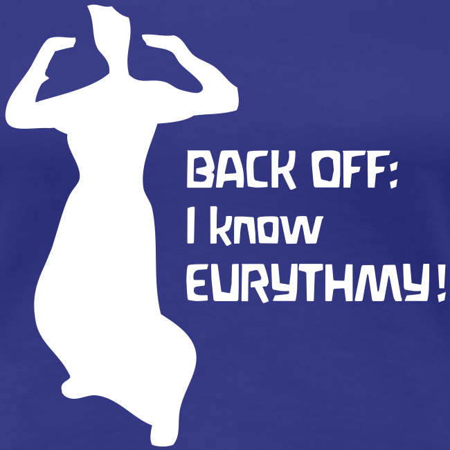 BACK OFF: I know EURYTHMY! Girlie Shirt