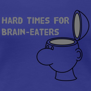 Hard Times for Brain-Eaters T-shirts - Vrouwen Premium T-shirt