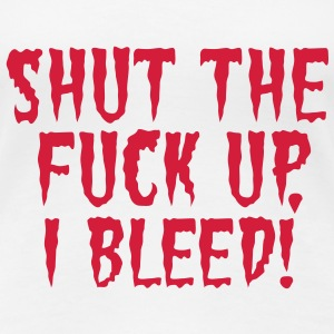 Shut the fuck up i bleed | Menorrhea | Period T-Shirts - Women's Premium T-Shirt