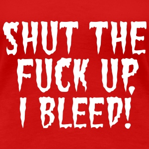 Shut the fuck up i bleed | Menorrhea | Period T-Shirts - Premium-T-shirt dam