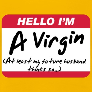 Hello I'm A Virgin (at least my future husband thinks so...) - Vrouwen Premium T-shirt