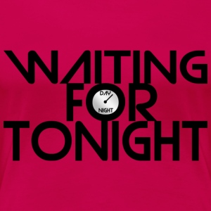 Waiting For Tonight - Frauen Premium T-Shirt