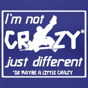 I'm Not Crazy Just Different T-Shirts - Women's Premium T-Shirt