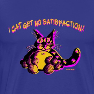 I CAT GET NO SATISFACTION - Männer Premium T-Shirt
