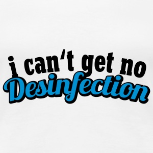 I can't get no Desinfection | H1N1 | Virus | EHEC T-Shirts - Frauen Premium T-Shirt