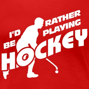 I'd Rather be Playing Hockey T-Shirts - Women's Premium T-Shirt