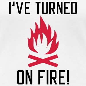 I have turned on Fire | Campfire | Grill | BBQ T-Shirts - Dame premium T-shirt