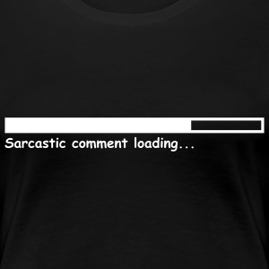 Sarcastic comment loading... - Premium T-skjorte for kvinner