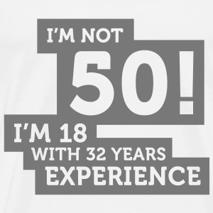 Im Not 50 Im 18 With 32 Years Of Experience (1c)++ T-Shirts - Men's Premium T-Shirt