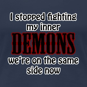 I stopped fighting my inner demons T-Shirts - Women's Premium T-Shirt