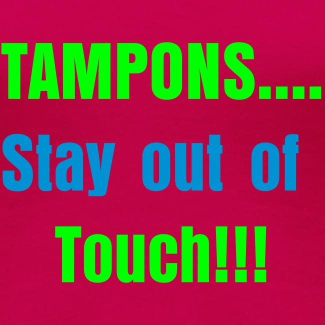 Tampons.... Stay out of Touch!!!