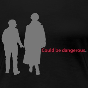 Could be dangerous T-Shirts - Frauen Premium T-Shirt