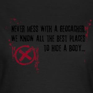 Geocaching - never mess... - Frauen T-Shirt