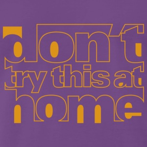 Don't try this at home tee - Men's Premium T-Shirt