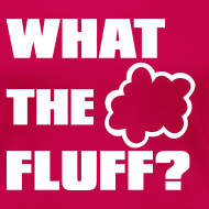 Design ~ What the FLUFF - Male