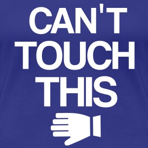 Can´t touch this T-Shirts - Frauen Premium T-Shirt