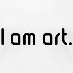 I am art. Girlie-T-Shirt - Frauen Premium T-Shirt
