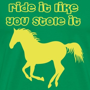 Ride it like you stole it! T-Shirts - Men's Premium T-Shirt