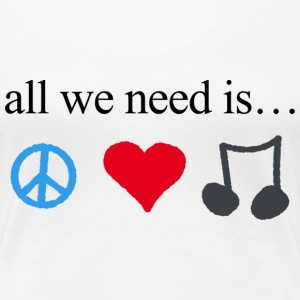 all we need is peace, love and music - Frauen Premium T-Shirt
