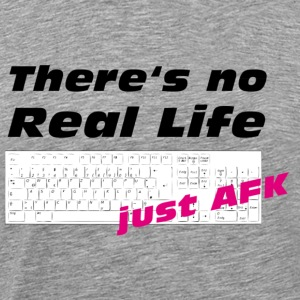 There's no Real Life just AFK - Männer Premium T-Shirt
