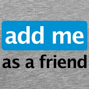 Add me as a friend | als Freund hinzufügen | Button T-Shirts - Mannen Premium T-shirt