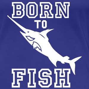 born to fish (Angeln, c, 1c) T-shirts - T-shirt Premium Femme