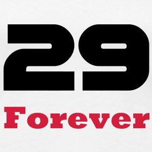 29 Forever / Birthday T-shirts for young and old, and the deniers T-Shirts - Women's Premium T-Shirt
