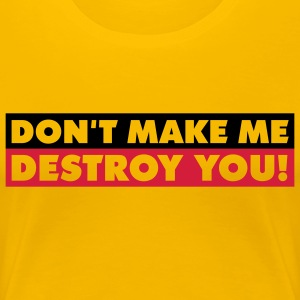dont_make_me_destroy_you_quotation_2c T-Shirts - Frauen Premium T-Shirt