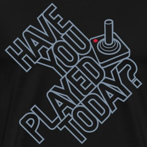 Have you played today? T-Shirts - Männer Premium T-Shirt