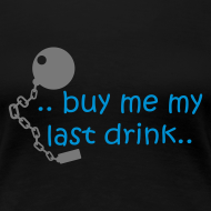 Design ~ Hen Party Shirt - Buy my last drink - Blue