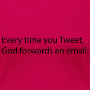 Every time you tweet, Gods forwards an email. T-shirts - Premium-T-shirt dam