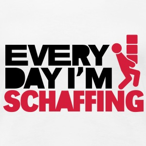 Every day I'm schaffing, Girlie-T-Shirt - Frauen Premium T-Shirt
