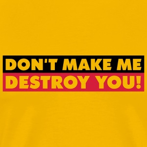 dont_make_me_destroy_you_quotation_2c T-shirts - Herre premium T-shirt