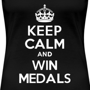 Keep Calm and Win Medals - Women's Premium T-Shirt