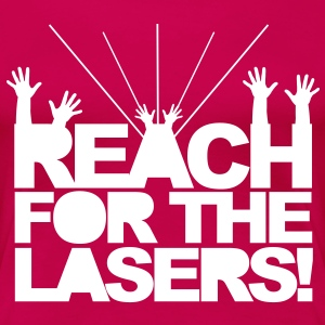 Reach for the Lasers T-Shirts - Women's Premium T-Shirt