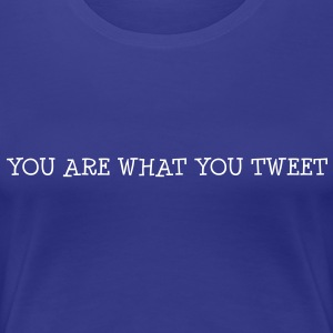 You are what you tweet T-skjorter - Premium T-skjorte for kvinner