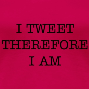 I tweet therefore I am T-skjorter - Premium T-skjorte for kvinner