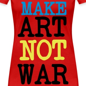 Make Love Not War / Make Art Not guerra. Per l'arte di artisti di pace o protettori T-shirt - Maglietta Premium da donna
