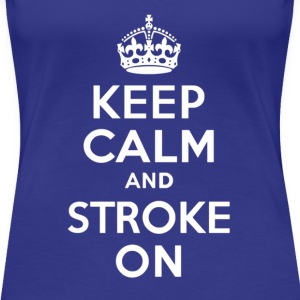Keep Calm and Stroke On - Women's Premium T-Shirt