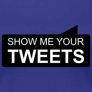 show me your TWEETS T-Shirts - Women's Premium T-Shirt